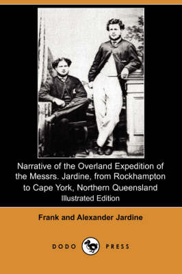 Narrative of the Overland Expedition of the Messrs. Jardine, from Rockhampton to Cape York, Northern Queensland (Illustrated Edition) (Dodo Press) (Paperback)