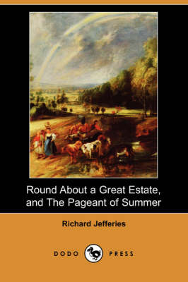 Round about a Great Estate, and the Pageant of Summer (Dodo Press) (Paperback)