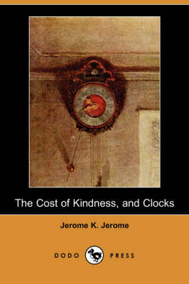 The Cost of Kindness, and Clocks (Dodo Press) (Paperback)