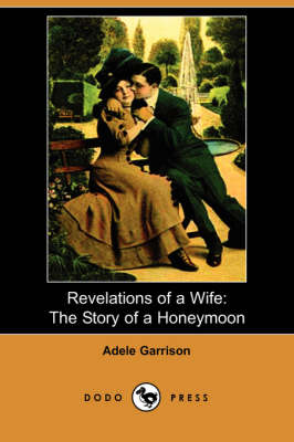 Revelations of a Wife: The Story of a Honeymoon (Dodo Press) (Paperback)