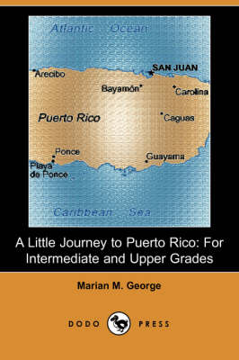 A Little Journey to Puerto Rico: For Intermediate and Upper Grades (Dodo Press) (Paperback)