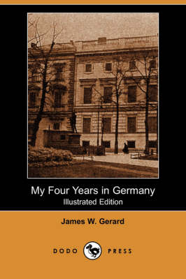 My Four Years in Germany (Illustrated Edition) (Dodo Press) (Paperback)