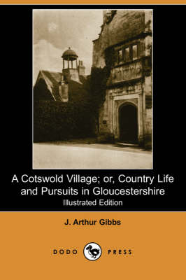 A Cotswold Village; Or, Country Life and Pursuits in Gloucestershire (Illustrated Edition) (Dodo Press) (Paperback)
