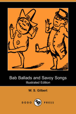 Bab Ballads and Savoy Songs (Illustrated Edition) (Dodo Press) (Paperback)