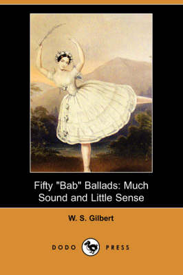Fifty Bab Ballads: Much Sound and Little Sense (Dodo Press) (Paperback)