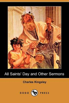 All Saints' Day and Other Sermons (Dodo Press) (Paperback)