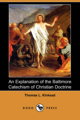 An Explanation of the Baltimore Catechism of Christian Doctrine (Dodo Press) (Paperback)