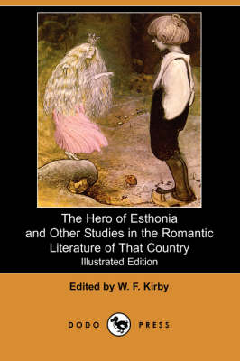 The Hero of Esthonia and Other Studies in the Romantic Literature of That Country (Illustrated Edition) (Dodo Press) (Paperback)