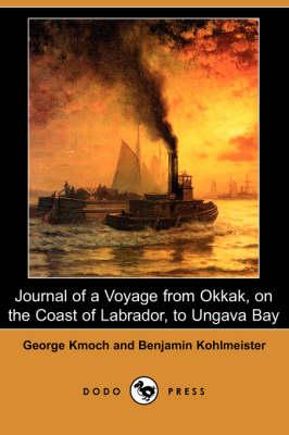 Journal of a Voyage from Okkak, on the Coast of Labrador, to Ungava Bay (Dodo Press) (Paperback)
