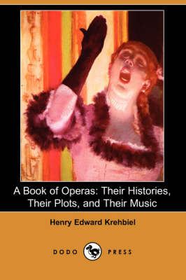 A Book of Operas: Their Histories, Their Plots, and Their Music (Paperback)