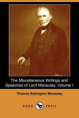 The Miscellaneous Writings and Speeches of Lord Macaulay, Volume I (Dodo Press) (Paperback)