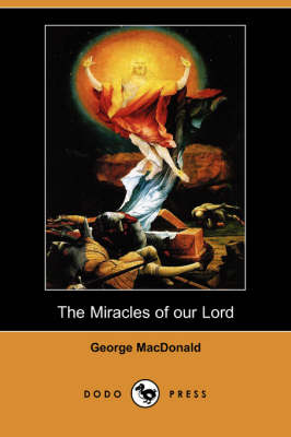 The Miracles of Our Lord (Dodo Press) (Paperback)