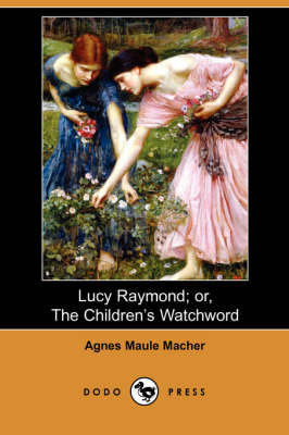Lucy Raymond; Or, the Children's Watchword (Dodo Press) (Paperback)