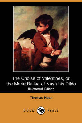 The Choise of Valentines, Or, the Merie Ballad of Nash His Dildo (Illustrated Edition) (Dodo Press) (Paperback)