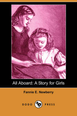 All Aboard: A Story for Girls (Dodo Press) (Paperback)