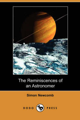 The Reminiscences of an Astronomer (Dodo Press) (Paperback)