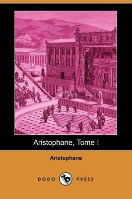 Aristophane, Tome I (Dodo Press) (Paperback)
