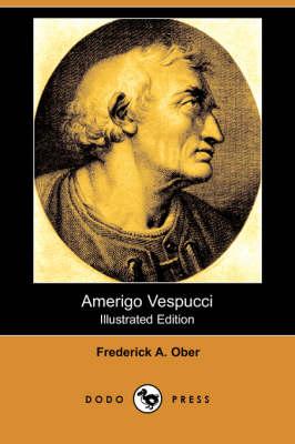 Amerigo Vespucci (Illustrated Edition) (Dodo Press) (Paperback)