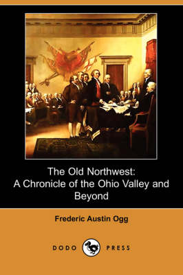 The Old Northwest: A Chronicle of the Ohio Valley and Beyond (Dodo Press) (Paperback)