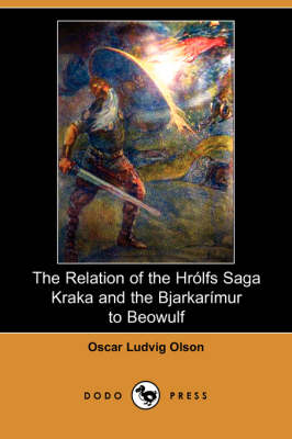 The Relation of the Hrolfs Saga Kraka and the Bjarkarimur to Beowulf (Dodo Press) (Paperback)