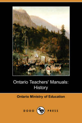 Ontario Teachers' Manuals: History (Dodo Press) (Paperback)