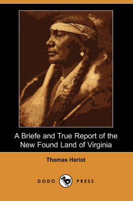 a brief and true report of the new found land of virginia 1588 Harriot documented two relevant observations in his brief and true report of the new found land of virginia firstly, that the natives had a degree of religion to their culture of which harriot drew parallels to christianity ^ harriot(1588), p377 ^ a b greenblatt (1988) p30-32.