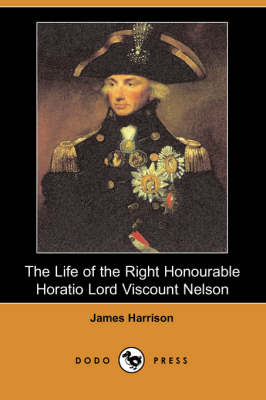 The Life of the Right Honourable Horatio Lord Viscount Nelson (Dodo Press) (Paperback)