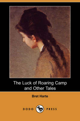 The Luck of Roaring Camp and Other Tales (Paperback)