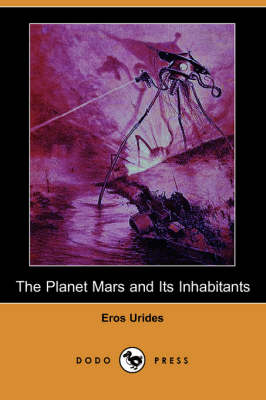 The Planet Mars and Its Inhabitants (Dodo Press) (Paperback)