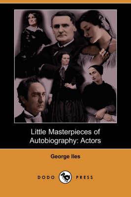 Little Masterpieces of Autobiography: Actors (Dodo Press) (Paperback)