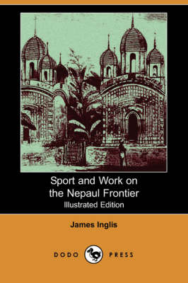 Sport and Work on the Nepaul Frontier (Illustrated Edition) (Dodo Press) (Paperback)