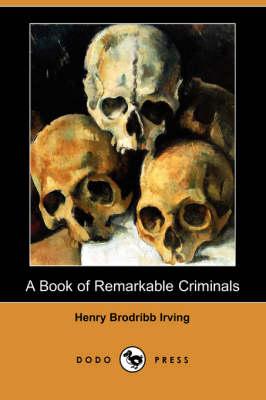 A Book of Remarkable Criminals (Dodo Press) (Paperback)