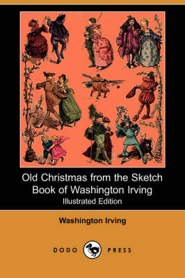 Old Christmas from the Sketch Book of Washington Irving (Illustrated Edition) (Dodo Press) (Paperback)