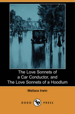 The Love Sonnets of a Car Conductor, and the Love Sonnets of a Hoodlum (Dodo Press) (Paperback)