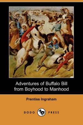 Adventures of Buffalo Bill from Boyhood to Manhood (Dodo Press) (Paperback)