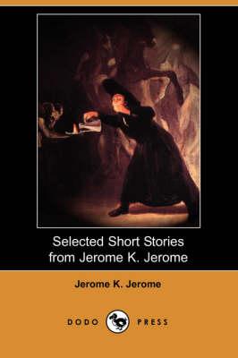 Selected Short Stories from Jerome K. Jerome (Dodo Press) (Paperback)