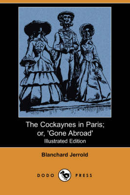 The Cockaynes in Paris; Or, 'Gone Abroad' (Illustrated Edition) (Dodo Press) (Paperback)