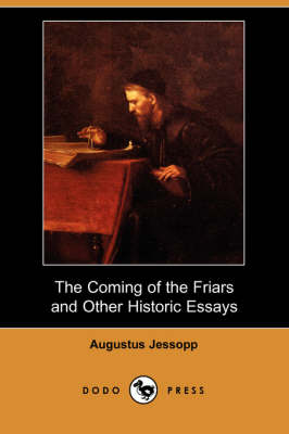 The Coming of the Friars and Other Historic Essays (Dodo Press) (Paperback)