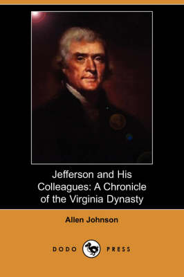 Jefferson and His Colleagues: A Chronicle of the Virginia Dynasty (Dodo Press) (Paperback)