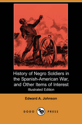 History of Negro Soldiers in the Spanish-American War, and Other Items of Interest (Illustrated Edition) (Dodo Press) (Paperback)