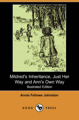 Mildred's Inheritance, Just Her Way and Ann's Own Way (Illustrated Edition) (Dodo Press) (Paperback)
