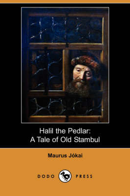 Halil the Pedlar: A Tale of Old Stambul (Dodo Press) (Paperback)