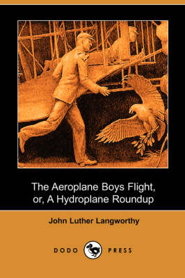 The Aeroplane Boys Flight, Or, a Hydroplane Roundup (Dodo Press) (Paperback)