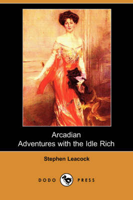 Arcadian Adventures with the Idle Rich (Dodo Press) (Paperback)