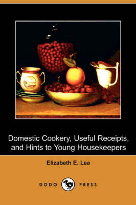 Domestic Cookery, Useful Receipts, and Hints to Young Housekeepers (Dodo Press) (Paperback)
