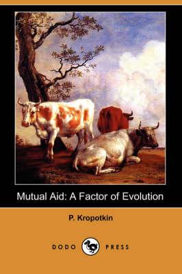 Mutual Aid: A Factor of Evolution (Dodo Press) (Paperback)