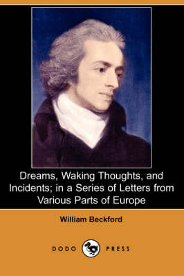 Dreams, Waking Thoughts, and Incidents; In a Series of Letters from Various Parts of Europe (Dodo Press) (Paperback)