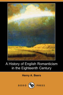 A History of English Romanticism in the Eighteenth Century (Dodo Press) (Paperback)