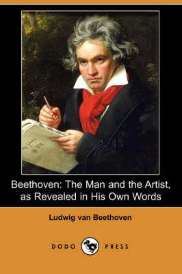 Beethoven: The Man and the Artist, as Revealed in His Own Words (Dodo Press) (Paperback)