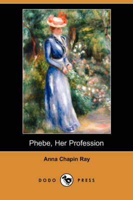 Phebe, Her Profession (Dodo Press) (Paperback)